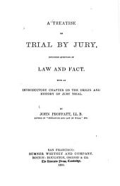 A Treatise on Trial by Jury: Including Questions of Law and Fact : with an Introductory Chapter on the Origin and History of the Jury Trial