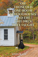 Oh! Those Old One-Room Schoolhouses and the Children They Taught
