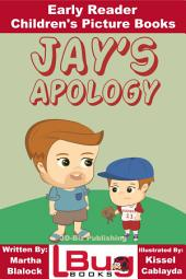 Jay's Apology - Early Reader - Children's Picture Books