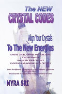 The New Crystal Codes - Align Your Crystals to The New Energies