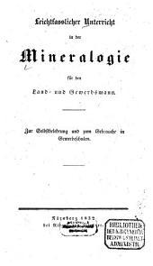 Leichtfasslicher Unterricht in der Mineralogie für den Land- und Gewerbsmann: Zur Selbstbelehrung und zum Gebrauche in Gewerbeschulen