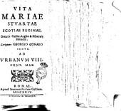 Vita Mariae Stuartae Scotiae reginae, dotariæ Galliæ, Angliæ & Hibernię hæredis. Scriptore Georgio Conaeo Scoto. Ad Urbanum 8. pont. max