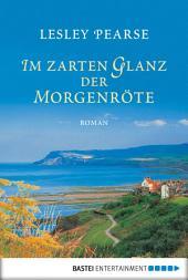 Im zarten Glanz der Morgenröte: Roman