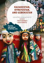 Kazakhstan, Kyrgyzstan, and Uzbekistan: Life and Politics during the Soviet Era