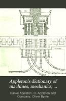 Appleton s Dictionary of Machines  Mechanics  Engine work  and Engineering PDF