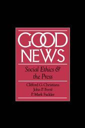 Good News: Social Ethics and the Press