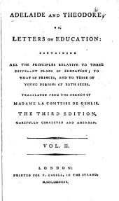 Adelaide and Theodore, Or, Letters on Education: Containing All the Principles Relative to Three Different Plans of Education, to that of Princes and to Those of Young Persons of Both Sexes