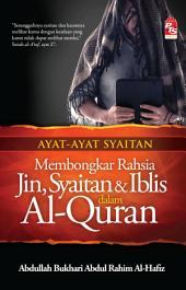 Ayat-Ayat Syaitan: Mombongkar Rahsia Jin, Syaitan, dan Iblis dalam Al-Quran