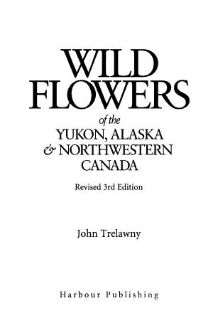 Wild Flowers of the Yukon  Alaska   Northwestern Canada