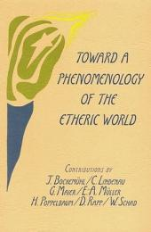 Toward a Phenomenology of the Etheric World: Investigations Into the Life of Nature and Man