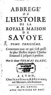 Abbregé De L'Histoire De La Royalle Maison De Savoye: Contenant tout ce qui s'est passé de plus Illustre depuis Charles Emanuel I. jusques à present, Volume3