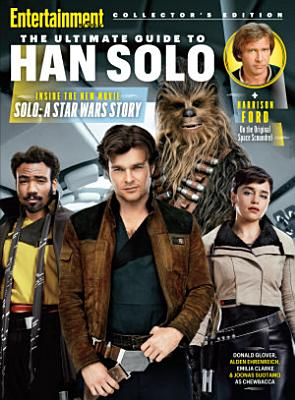 ENTERTAINMENT WEEKLY The Ultimate Guide to Han Solo PDF