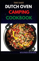 The Easy Dutch Oven Camping Cookbook
