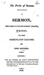 The Perils Of Seamen A Sermon Preached In Silver Street Chapel Whitby To The Greenland Sailors Book PDF