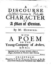 A discourse concerning the character of a man of genius. With a poem on the young-company of Archers, by Mr. Boyd