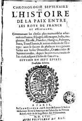 Chronologie septenaire de l'histoire de la paix entre les mis de France et d'Espagne...: depuis le commencement de l'an 1598. iufques à la fin de lan 1604