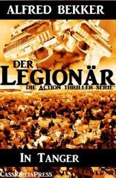 In Tanger (Der Legionär - Die Action Thriller Serie): Episode 5 - Cassiopeiapress Spannung