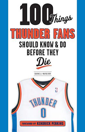 100 Things Thunder Fans Should Know   Do Before They Die PDF