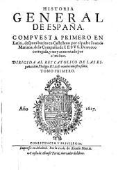 Historia General De España. Compvesta Primero En Latin, despues buelta en Castellano ... De nueuo corregida, y muy aumentada: Volumen 1