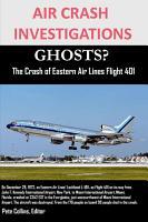 AIR CRASH INVESTIGATIONS GHOSTS  The Crash of Eastern Air Lines Flight 401 PDF