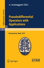 Pseudodifferential Operators with Applications: Lectures given at a Summer School of the Centro Internazionale Matematico Estivo (C.I.M.E.) held in Bressanone (Bolzano), Italy, June 16-24, 1977