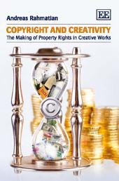 Copyright and Creativity: The Making of Property Rights in Creative Works