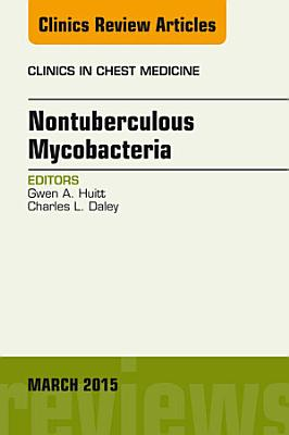 Nontuberculous Mycobacteria, An Issue of Clinics in Chest Medicine,