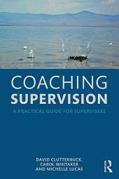 Coaching Supervision: A Practical Guide for Supervisees