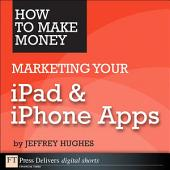 How to Make Money Marketing Your iPad & iPhone Apps