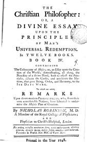 The Christian Philosopher: Or, a Divine Essay Upon the Principles of Man's Universal Redemption. In Twelve Books. ... By Nicholas Robinson, ...