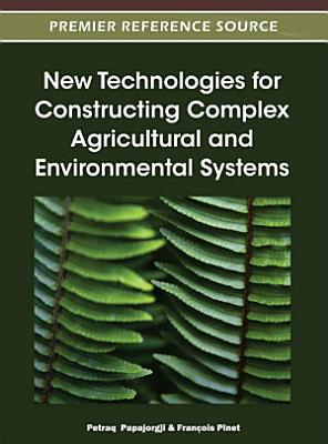 New Technologies for Constructing Complex Agricultural and Environmental Systems PDF