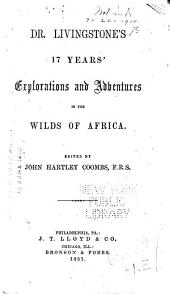 Dr. Livingstone's 17 Years' Exploration and Adventure in the Wilds of Africa