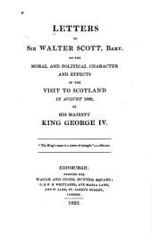 Letters to Sir Walter Scott, Bart., on the Moral and Political Character and Effects of the Visit to Scotland in August, 1822, of His Majesty King George IV.