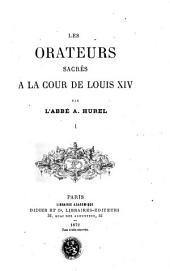 Les orateurs sacrés à la cour de Louis XIV.