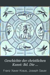 Geschichte der christlichen Kunst: Bd. Die hellenistisch-römische Kunst der alten Christen. Die byzantinische Kunst. Anfänge der Kunst bei den Völkern des Nordens