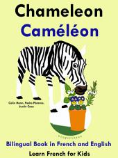 Learn French: French for Kids. Chameleon - Caméléon: Bilingual Book in English and French: Learn French Series.