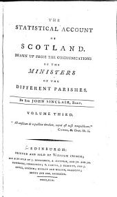 The statistical account of Scotland: Drawn up from the communications of the ministers of the different parishes, Volume 3