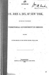 Speech of Hon. John A. Dix, of New York, on the Bill to Establish a Territorial Government in Oregon: Delivered in the Senate of the United States, June 26, 1848
