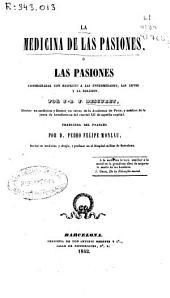 La medicina de las pasiones ó las pasiones consideradas con respecto a las enfermedades, las leyes y la relijion [sic]