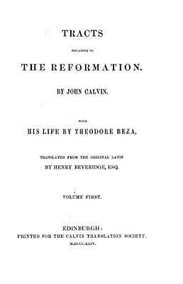 Tracts relating to the Reformation  containing treatises on the sacraments   c    Antidote to the Council of Trent   c    by J  Calvin  with his life by T  Beza  tr  by H  Beveridge PDF