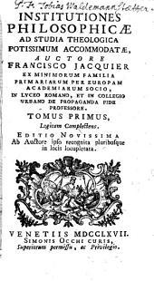 Institutiones Philosophicae: Ad Studia Theologica Potissimum Accomodatae. Logicam Complectens, Volume 1