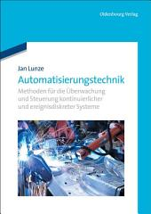Automatisierungstechnik: Methoden für die Überwachung und Steuerung kontinuierlicher und ereignisdiskreter Systeme, Ausgabe 3