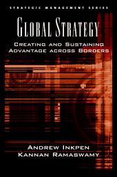Global Strategy: Creating and Sustaining Advantage across Borders