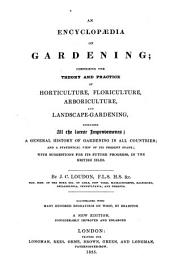 An Encyclopædia of Gardening: Comprising the Theory and Practice of Horticulture, Floriculture, Arboriculture, and Landscape Gardening; Including All the Latest Improvements; a General History of Gardening in All Countries; and a Statistical View of Its Present State; with Suggestions for Its Future Progress in the British Isles, Volume 1