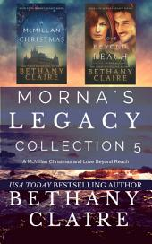 Morna's Legacy Collection 5: A McMillan Christmas and Love Beyond Reach