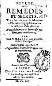 Recueil des remedes et secrets, tirez des Memoires de Monsieur le Chevalier Digby ...: Avec plusieurs autres secrets & parfums, tous experimentez