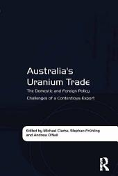 Australia's Uranium Trade: The Domestic and Foreign Policy Challenges of a Contentious Export