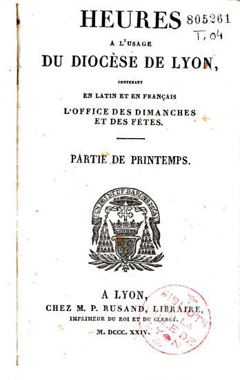 Heures    l usage du dioc  se de Lyon  contenant en latin et en fran  ais l office des dimanches et des f  tes    PDF
