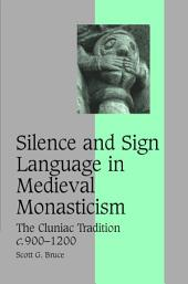 Silence and Sign Language in Medieval Monasticism: The Cluniac Tradition, c.900–1200