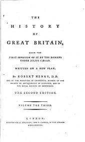 The History of Great Britain from the First Invasion of it by the Romans Under Julius Caesar, 3: Written on a New Plan
